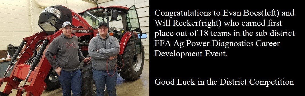 Congratulations to Evan Boes and Will Recker who earned first place in the sub district FFA Ag Power Diagnostics Career Development Event out of 18 other teams