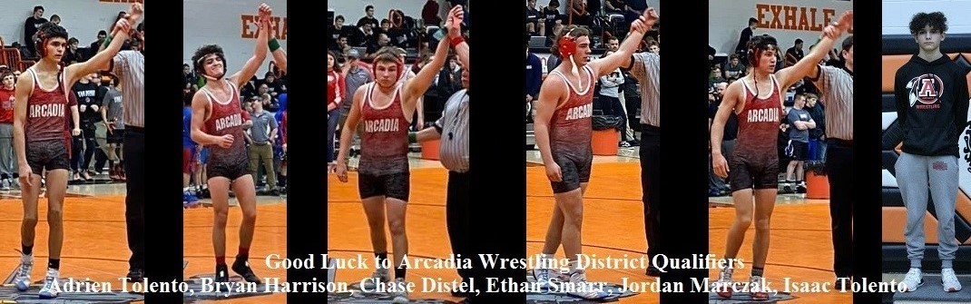 Good Luck to Arcadia Wrestling District Qualifiers Adrien Tolento, Bryan Harrison, Chase Distel, Ethan Smarr, Jordan Marczak, Isaac Tolento